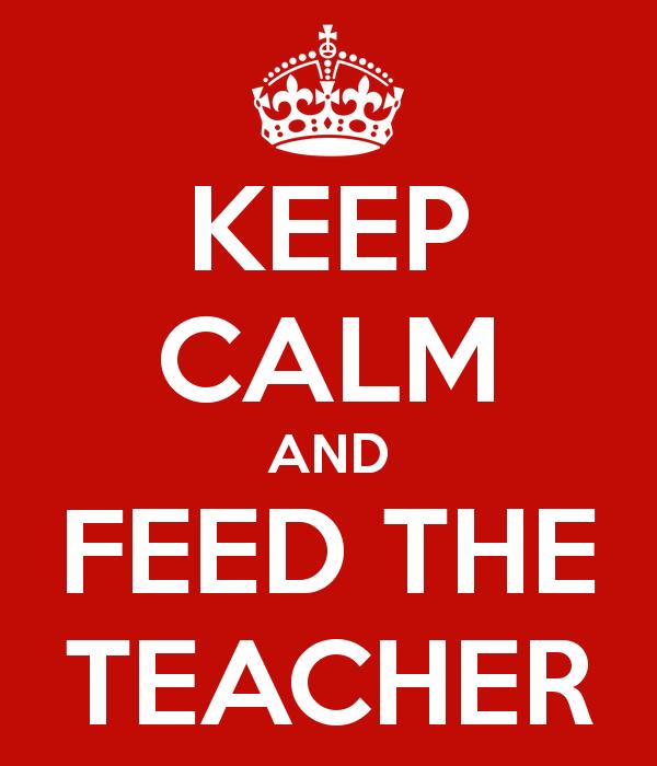 Keep Calm And Feed The Teacher